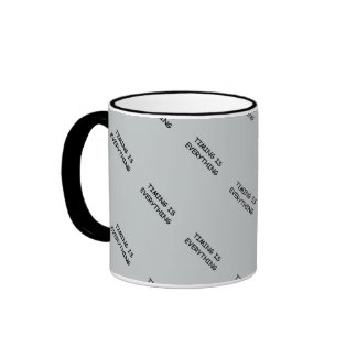 TIMING IS EVERYTHING QUOTES TRUISM FACTS LIFE LOVE RINGER MUG