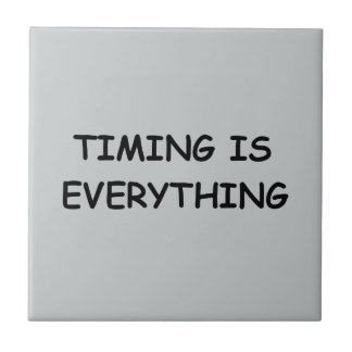 TIMING IS EVERYTHING QUOTES TRUISM FACTS LIFE LOVE TILE
