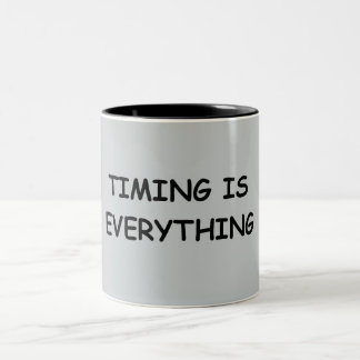 TIMING IS EVERYTHING QUOTES TRUISM FACTS LIFE LOVE Two-Tone COFFEE MUG
