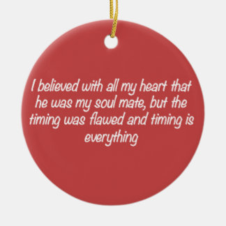 TIMING IS EVERYTHING SOULMATE LOVE QUOTES EXPRESSI CERAMIC ORNAMENT