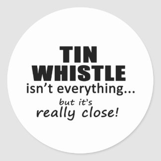 Tin Whistle Isn't Everything Classic Round Sticker