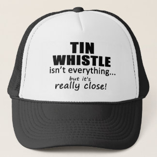 Tin Whistle Isn't Everything Trucker Hat