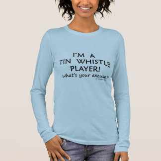 Tin Whistle Player Excuse Long Sleeve T-Shirt