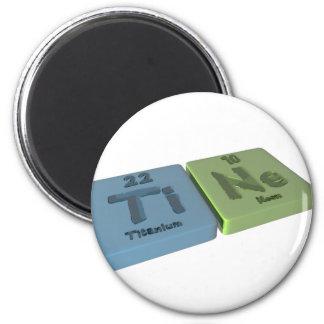 Tine as Ti Titanium and Ne Neon Refrigerator Magnet