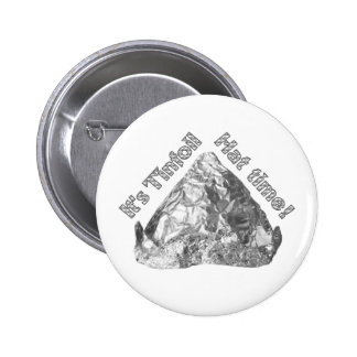Tinfoil Hat Time Pinback Button