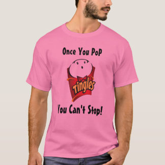 Tingles Once You PoP You Can't Stop! T-Shirt