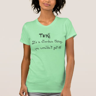 ¡TINK! , Es una cosa de Jordania. , usted no Camiseta
