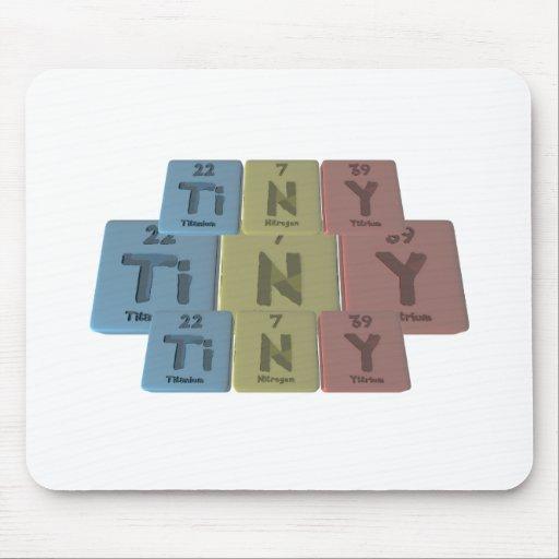 Tiny  as Titanium Nitrogen Yttrium Mouse Pad