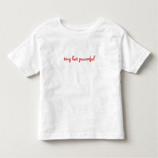 Tiny But Powerful Toddler T-shirt