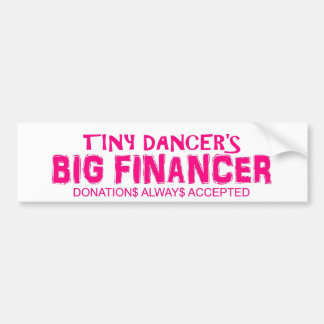 Tiny dancer Big financer bumper sticker Car Bumper Sticker