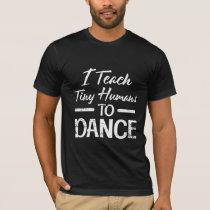 Tiny Humans Dance Teacher Dancing Instructor T-Shirt