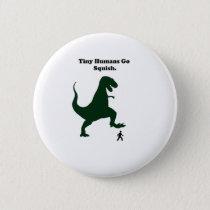 Tiny Humans Go Squish Funny Dinosaur Cartoon Pinback Button