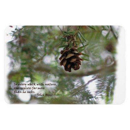 Tiny pine cone: Every walk w/nature... John Muir Vinyl Magnet