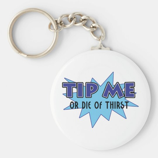 Tip Me Or Die Of Thirst Keychain