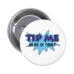 Tip Me Or Die Of Thirst Pinback Buttons