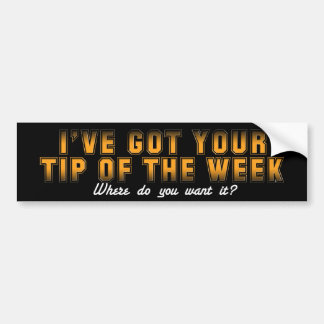TIP OF THE WEEK BUMPER STICKER