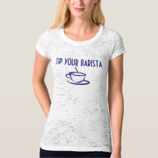 TIP YOUR BARISTA T-Shirt