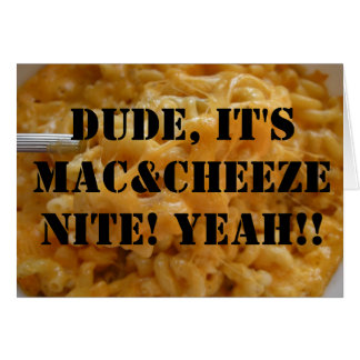 ¡Tipo, es Mac&Cheeze Nite! ¡Sí!! Tarjeton
