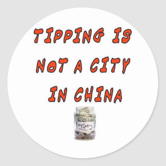 TIPPING IS NOT A CITY IN CHINA CLASSIC ROUND STICKER