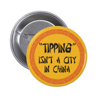 Tipping Isn't a City in China Pinback Button