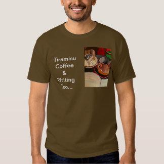 Tiramisu, Coffee and Writing Too T-Shirt