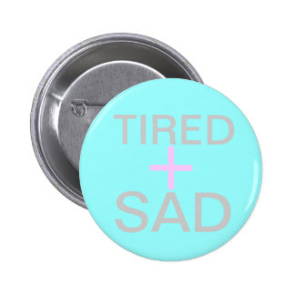 tired and sad pinback button