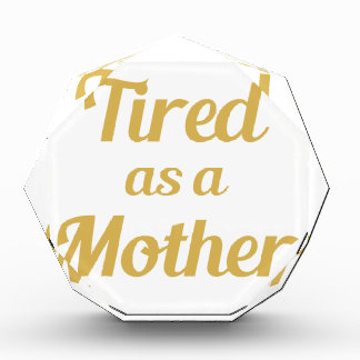 Tired as a Mother Acrylic Award