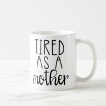 Tired as a Mother... Coffee Mug
