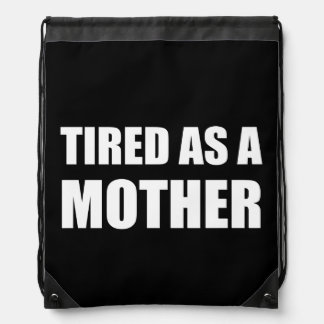 Tired As A Mother Drawstring Backpack
