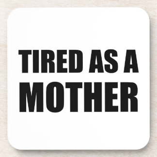 Tired As A Mother Drink Coaster