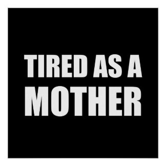 Tired As A Mother Poster
