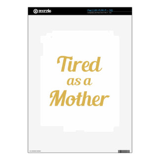 Tired as a Mother Skins For iPad 2