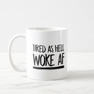 Tired As Hell Woke AF --  Coffee Mug