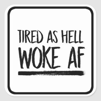 Tired As Hell Woke AF --  Square Sticker