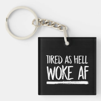 Tired As Hell Woke AF --  white - Keychain