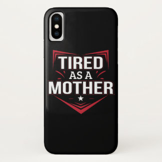 Tired As Mother Funny Mother Saying Shirt iPhone X Case