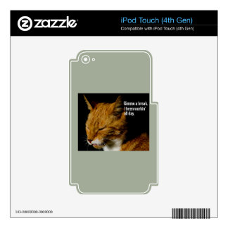 "Tired Cat Design - ""Gimme a break."" Skin For iPod Touch 4G"