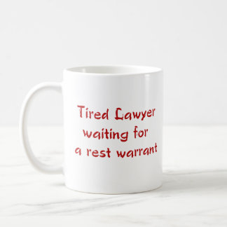 Tired Lawyer Waiting for a Rest Warrant Mug