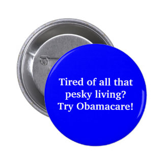 Tired of all that pesky living?Try Obamacare! 2 Inch Round Button