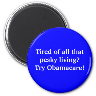 Tired of all that pesky living? Try Obamacare! Magnet