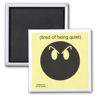 Tired Of Being Quiet 2 Inch Square Magnet