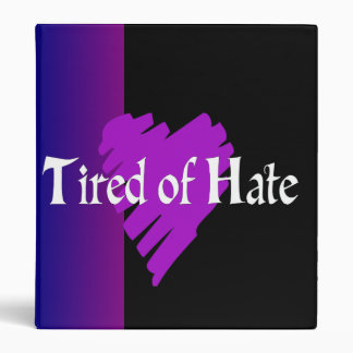 Tired of Hate 3 Ring Binder