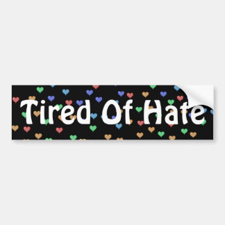 Tired of Hate Bumper Sticker
