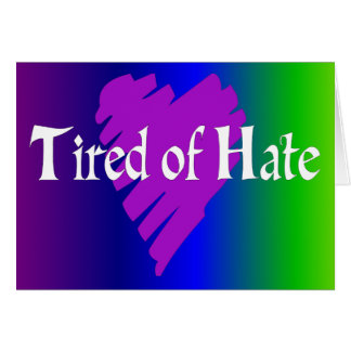 Tired of Hate Card