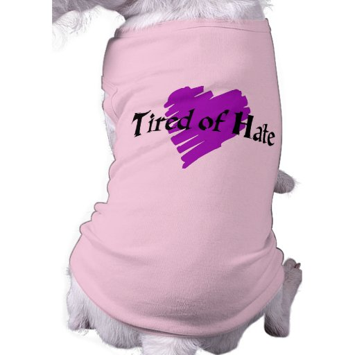 Tired of Hate Dog Clothing