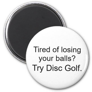 Tired of losing your balls?Try Disc Golf. 2 Inch Round Magnet