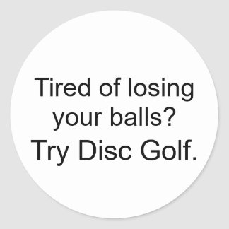 Tired of losing your balls?Try Disc Golf. Classic Round Sticker