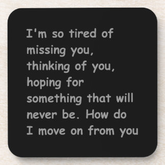 Tired of missing thinking of you move on bff frien beverage coaster
