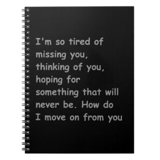 Tired of missing thinking of you move on bff frien spiral notebooks