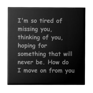 Tired of missing thinking of you move on bff frien ceramic tiles